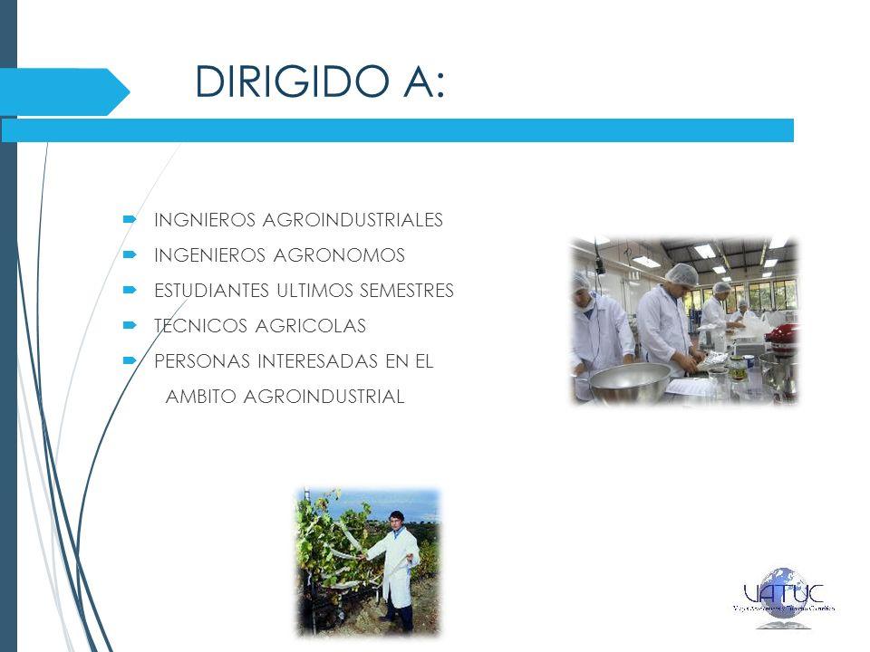 DIRIGIDO A: INGNIEROS AGROINDUSTRIALES INGENIEROS AGRONOMOS ESTUDIANTES ULTIMOS SEMESTRES TECNICOS AGRICOLAS PERSONAS INTERESADAS EN EL AMBITO AGROIND