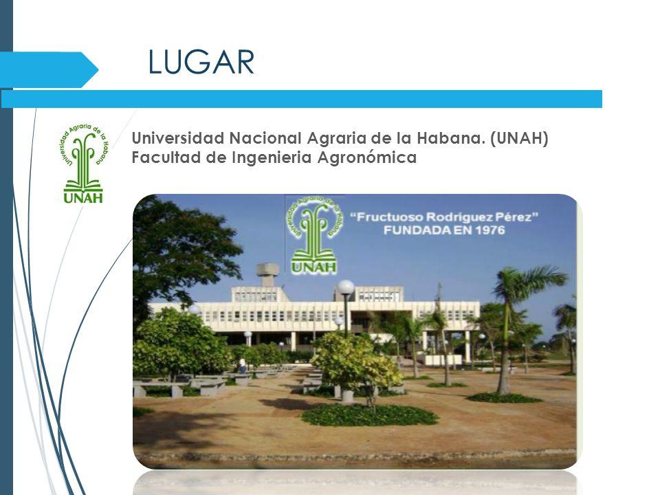 LUGAR Universidad Nacional Agraria de la Habana. (UNAH) Facultad de Ingenieria Agronómica