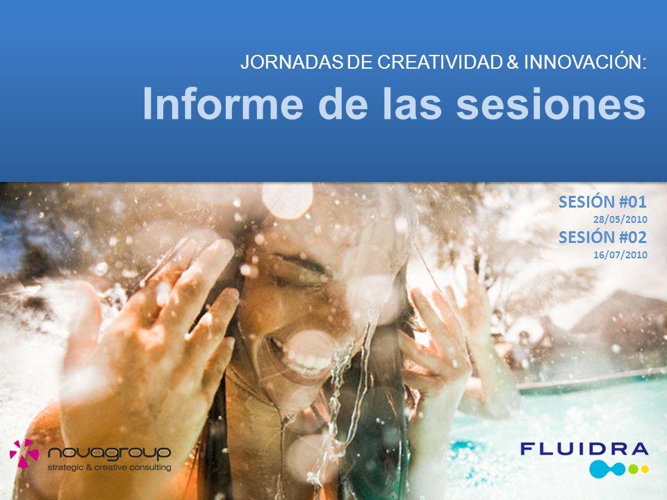 JORNADAS DE CREATIVIDAD & INNOVACIÓN: SESIÓN #01 28/05/2010 SESIÓN #02 16/07/2010 Informe de las sesiones