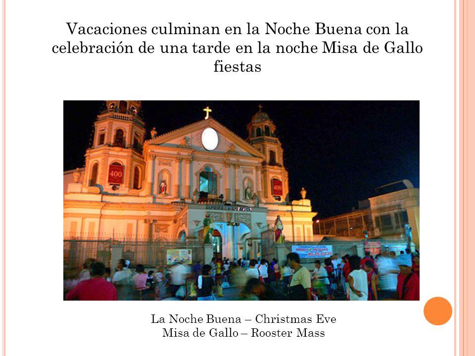 Vacaciones culminan en la Noche Buena con la celebración de una tarde en la noche Misa de Gallo fiestas La Noche Buena – Christmas Eve Misa de Gallo – Rooster Mass