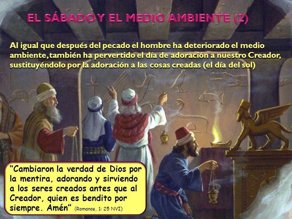 Al igual que después del pecado el hombre ha deteriorado el medio ambiente, también ha pervertido el día de adoración a nuestro Creador, sustituyéndol