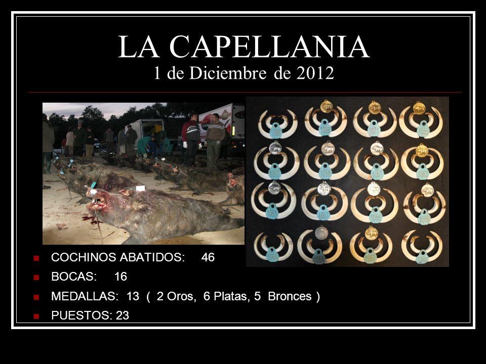 LA CAPELLANIA 1 de Diciembre de 2012 COCHINOS ABATIDOS: 46 BOCAS: 16 MEDALLAS: 13 ( 2 Oros, 6 Platas, 5 Bronces ) PUESTOS: 23