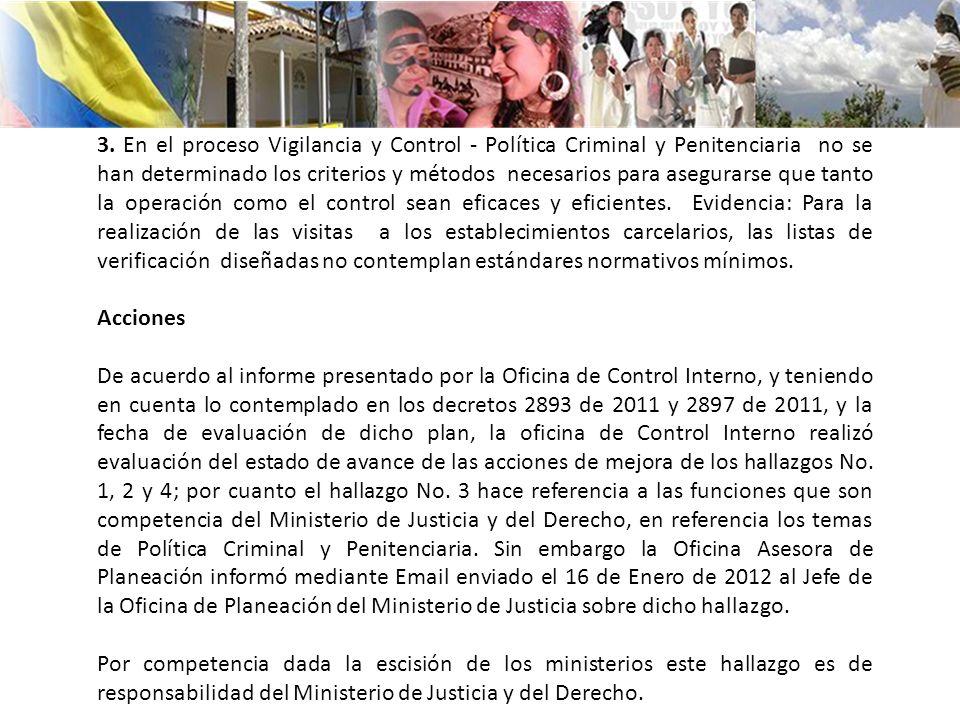 3. En el proceso Vigilancia y Control - Política Criminal y Penitenciaria no se han determinado los criterios y métodos necesarios para asegurarse que