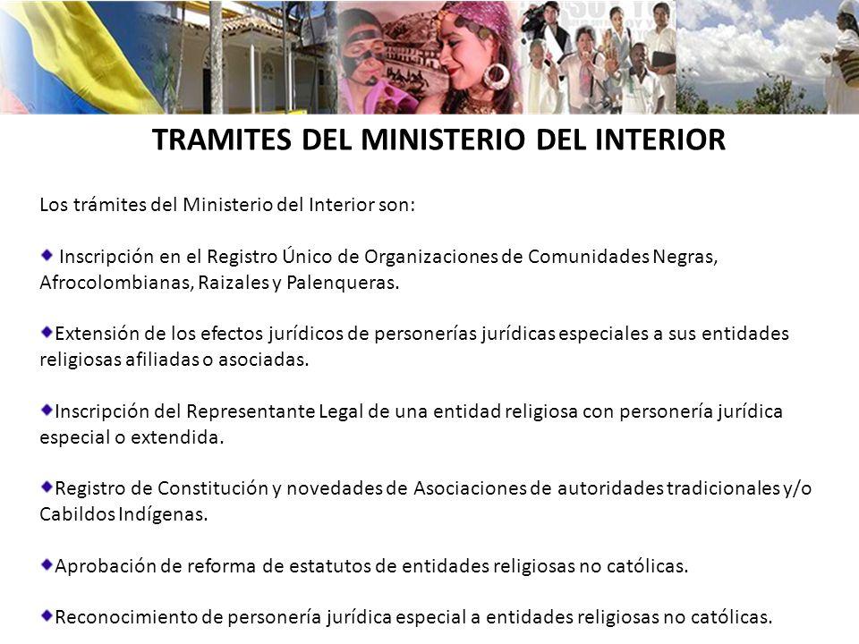 TRAMITES DEL MINISTERIO DEL INTERIOR Los trámites del Ministerio del Interior son: Inscripción en el Registro Único de Organizaciones de Comunidades Negras, Afrocolombianas, Raizales y Palenqueras.