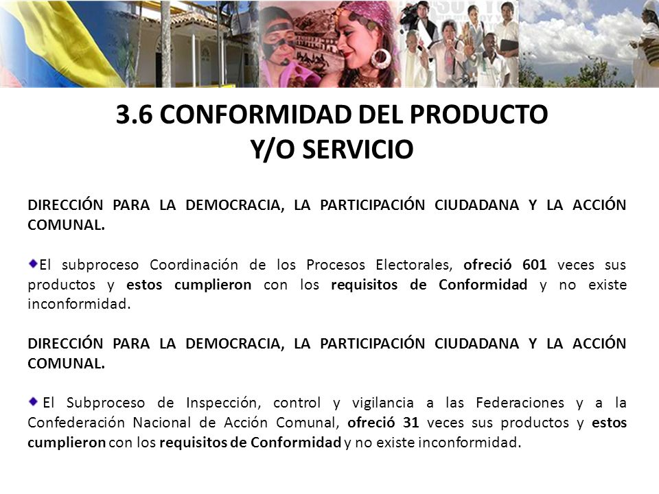 3.6 CONFORMIDAD DEL PRODUCTO Y/O SERVICIO DIRECCIÓN PARA LA DEMOCRACIA, LA PARTICIPACIÓN CIUDADANA Y LA ACCIÓN COMUNAL. El subproceso Coordinación de