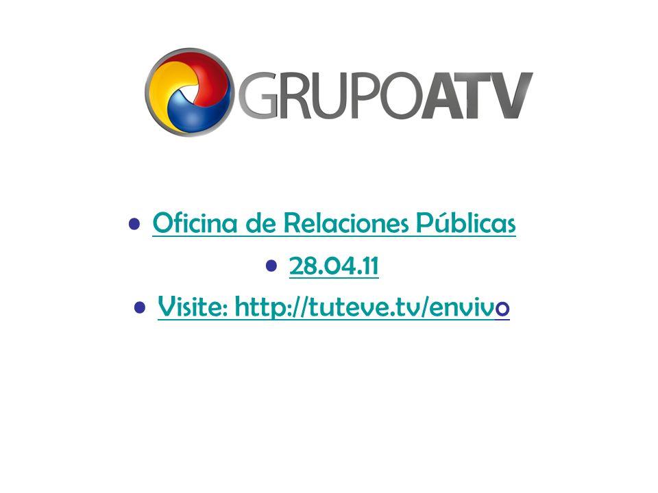 Oficina de Relaciones Públicas 28.04.11 Visite: http://tuteve.tv/envivoVisite: http://tuteve.tv/enviv