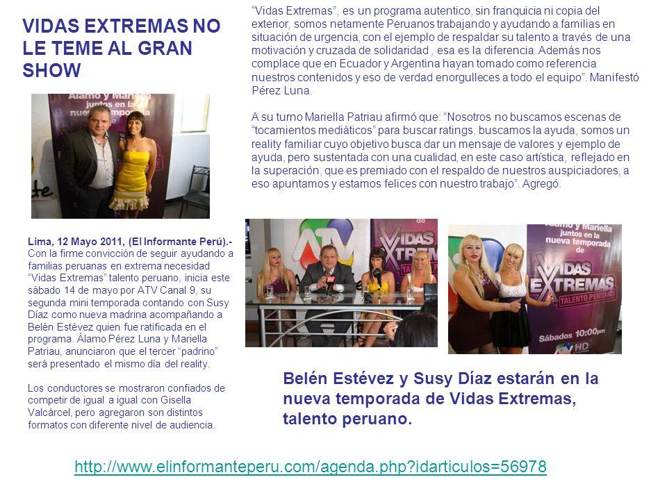 VIDAS EXTREMAS NO LE TEME AL GRAN SHOW Lima, 12 Mayo 2011, (El Informante Perú).- Con la firme convicción de seguir ayudando a familias peruanas en ex