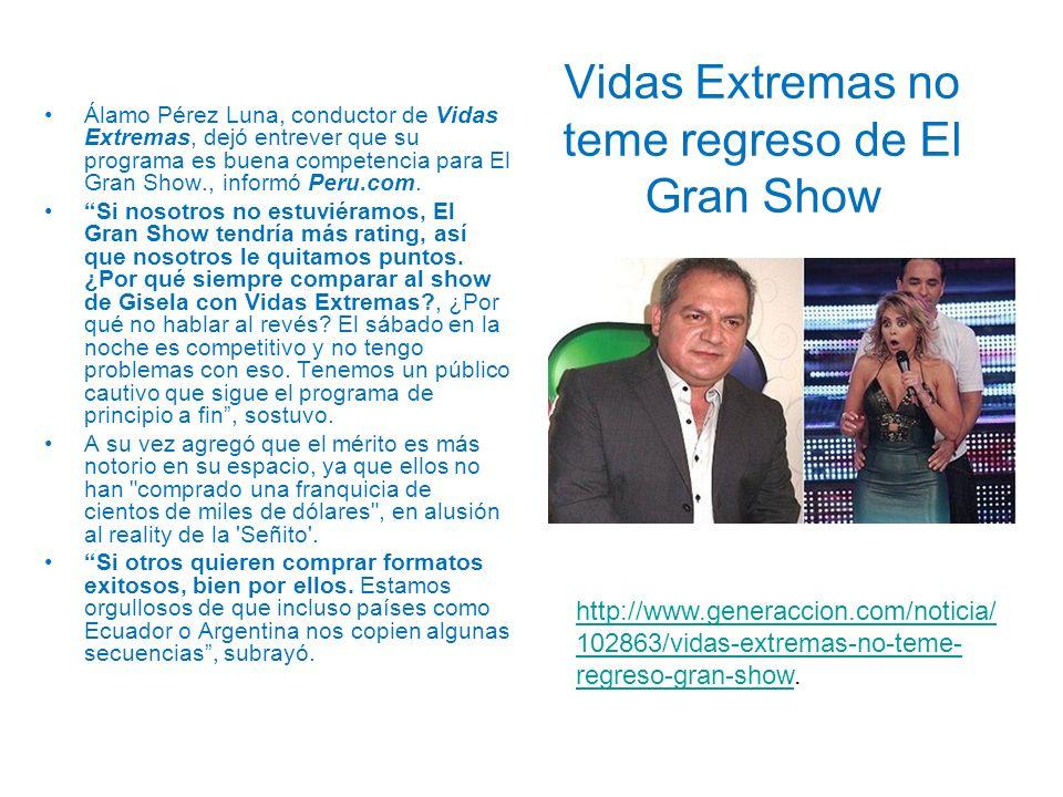Vidas Extremas no teme regreso de El Gran Show Álamo Pérez Luna, conductor de Vidas Extremas, dejó entrever que su programa es buena competencia para
