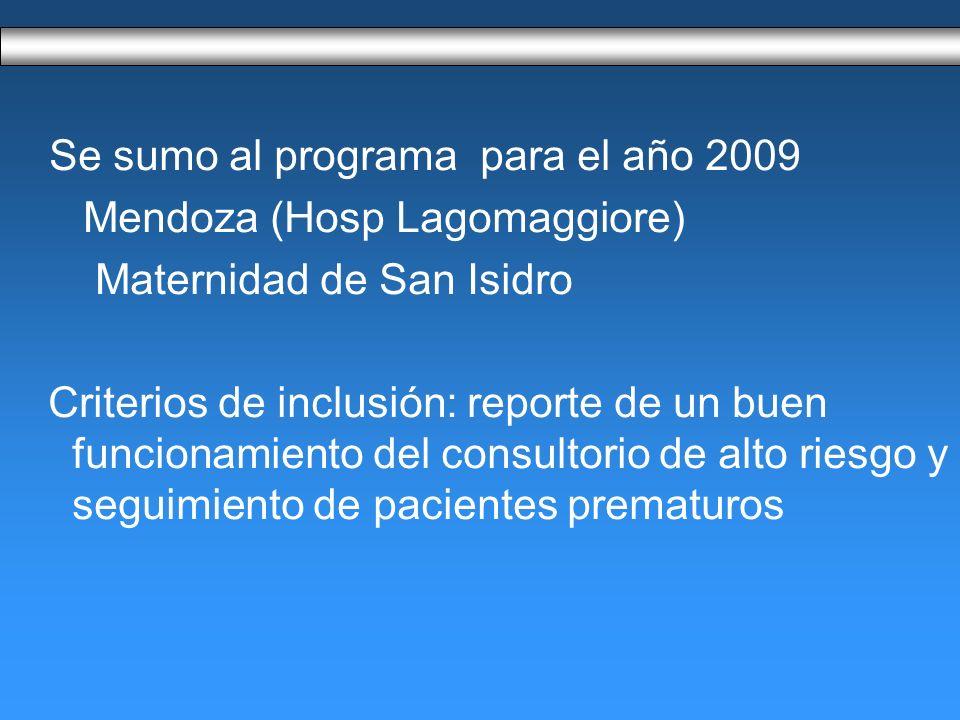 Se sumo al programa para el año 2009 Mendoza (Hosp Lagomaggiore) Maternidad de San Isidro Criterios de inclusión: reporte de un buen funcionamiento del consultorio de alto riesgo y seguimiento de pacientes prematuros