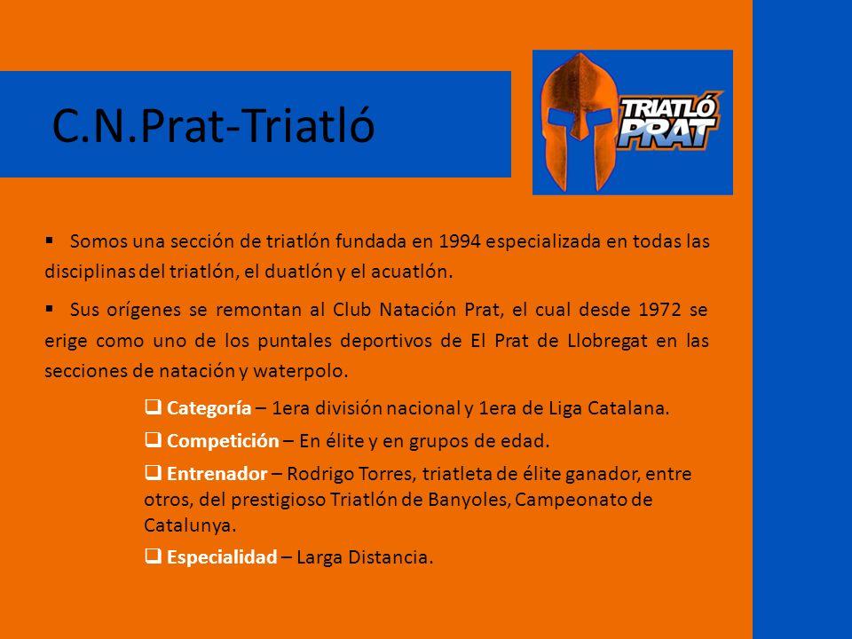 C.N.Prat-Triatló Somos una sección de triatlón fundada en 1994 especializada en todas las disciplinas del triatlón, el duatlón y el acuatlón. Sus oríg
