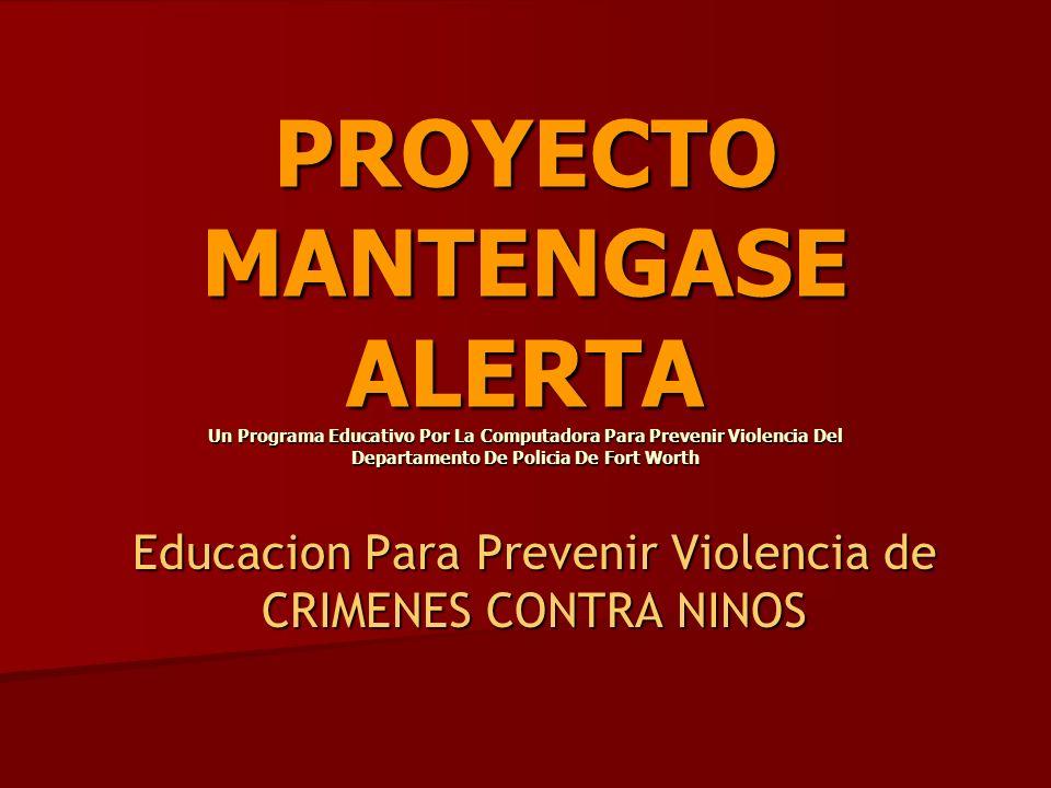 PROYECTO MANTENGASE ALERTA Un Programa Educativo Por La Computadora Para Prevenir Violencia Del Departamento De Policia De Fort Worth Educacion Para Prevenir Violencia de CRIMENES CONTRA NINOS