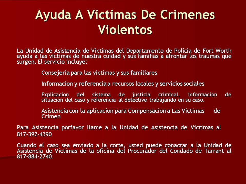 Ayuda A Victimas De Crimenes Violentos La Unidad de Asistencia de Victimas del Departamento de Policia de Fort Worth ayuda a las victimas de nuestra cuidad y sus familias a afrontar los traumas que surgen.