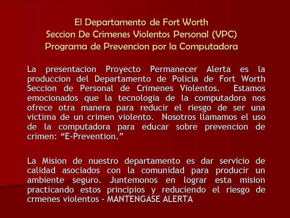 La presentacion Proyecto Permanecer Alerta es la produccion del Departamento de Policia de Fort Worth Seccion de Personal de Crimenes Violentos. Estam
