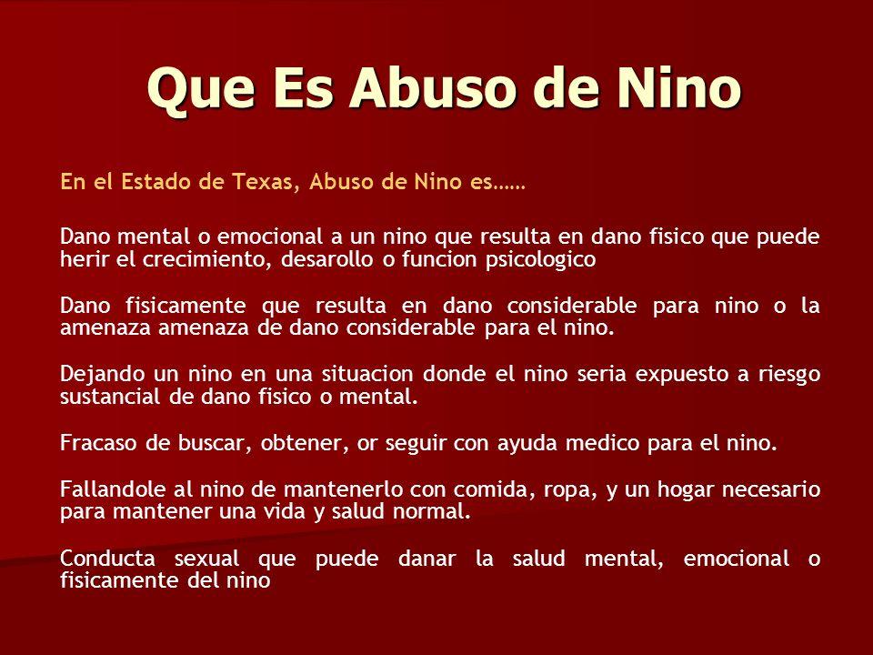 Que Es Abuso de Nino En el Estado de Texas, Abuso de Nino es…… Dano mental o emocional a un nino que resulta en dano fisico que puede herir el crecimi