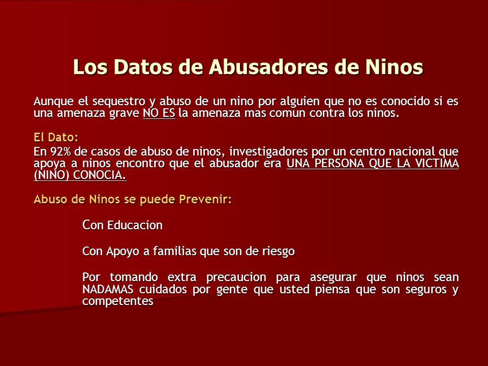 Los Datos de Abusadores de Ninos Aunque el sequestro y abuso de un nino por alguien que no es conocido si es una amenaza grave NO ES la amenaza mas co