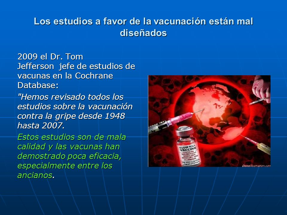 Los estudios a favor de la vacunación están mal diseñados 2009 el Dr. Tom Jefferson jefe de estudios de vacunas en la Cochrane Database: