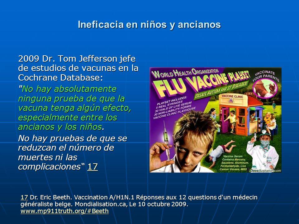 Ineficacia en niños y ancianos 2009 Dr. Tom Jefferson jefe de estudios de vacunas en la Cochrane Database: 2009 Dr. Tom Jefferson jefe de estudios de