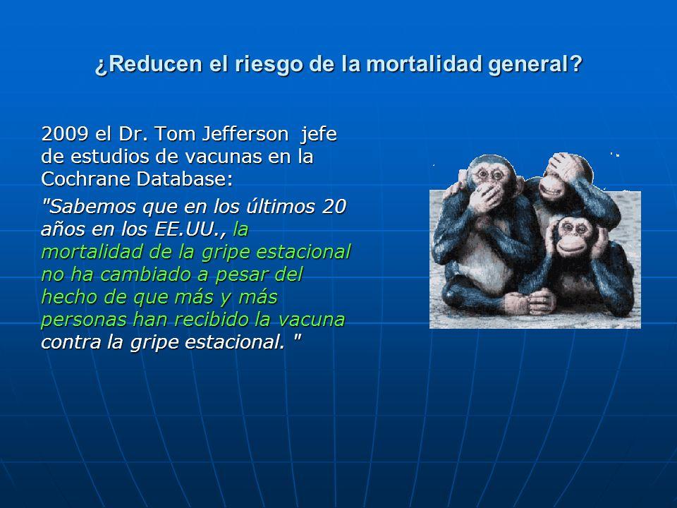¿Reducen el riesgo de la mortalidad general? 2009 el Dr. Tom Jefferson jefe de estudios de vacunas en la Cochrane Database: 2009 el Dr. Tom Jefferson