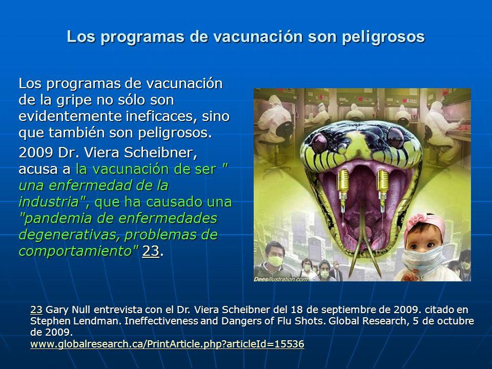 Los programas de vacunación son peligrosos Los programas de vacunación de la gripe no sólo son evidentemente ineficaces, sino que también son peligros