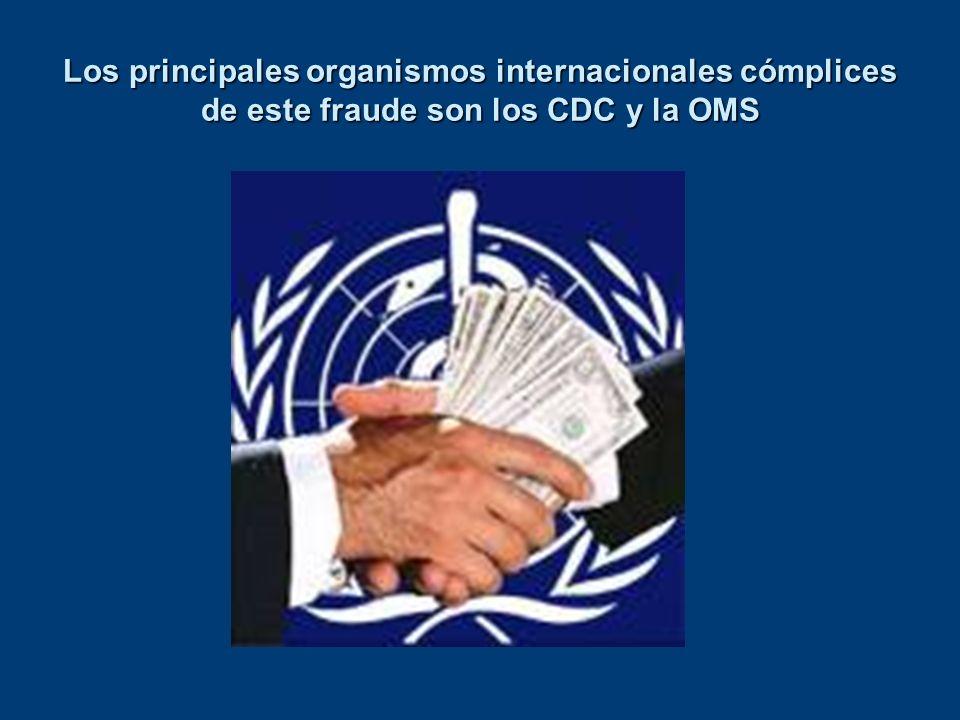 Los principales organismos internacionales cómplices de este fraude son los CDC y la OMS