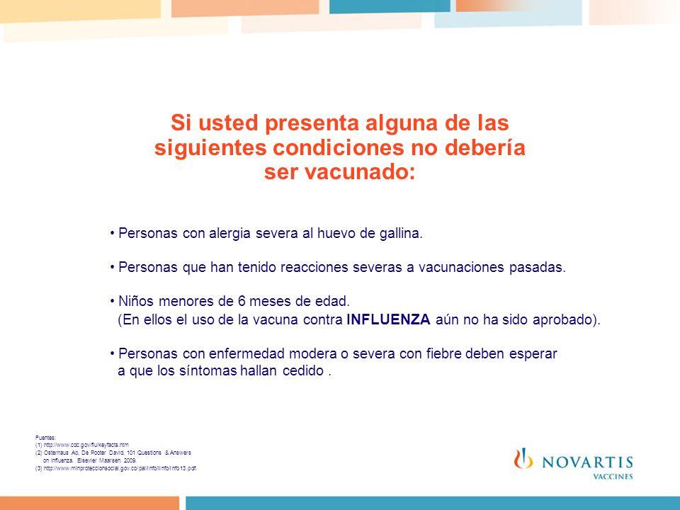Si usted presenta alguna de las siguientes condiciones no debería ser vacunado: Personas con alergia severa al huevo de gallina. Personas que han teni