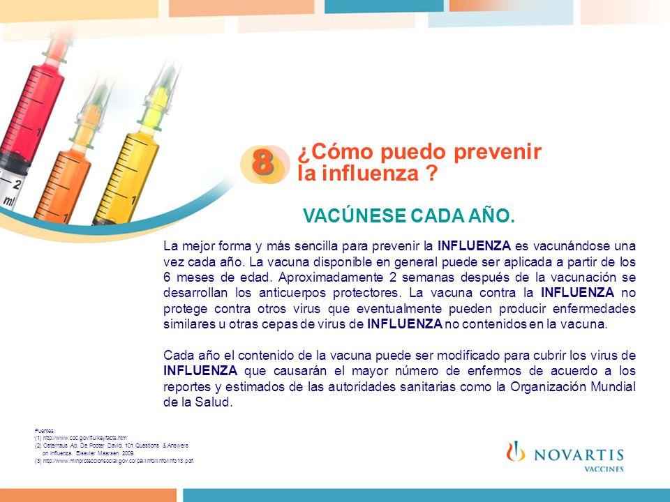 ¿Cómo puedo prevenir la influenza ? 8 8 VACÚNESE CADA AÑO. La mejor forma y más sencilla para prevenir la INFLUENZA es vacunándose una vez cada año. L