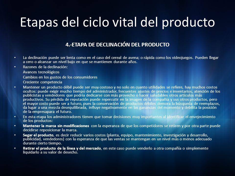 Etapas del ciclo vital del producto 4.-ETAPA DE DECLINACIÓN DEL PRODUCTO La declinación puede ser lenta como en el caso del cereal de avena; o rápida