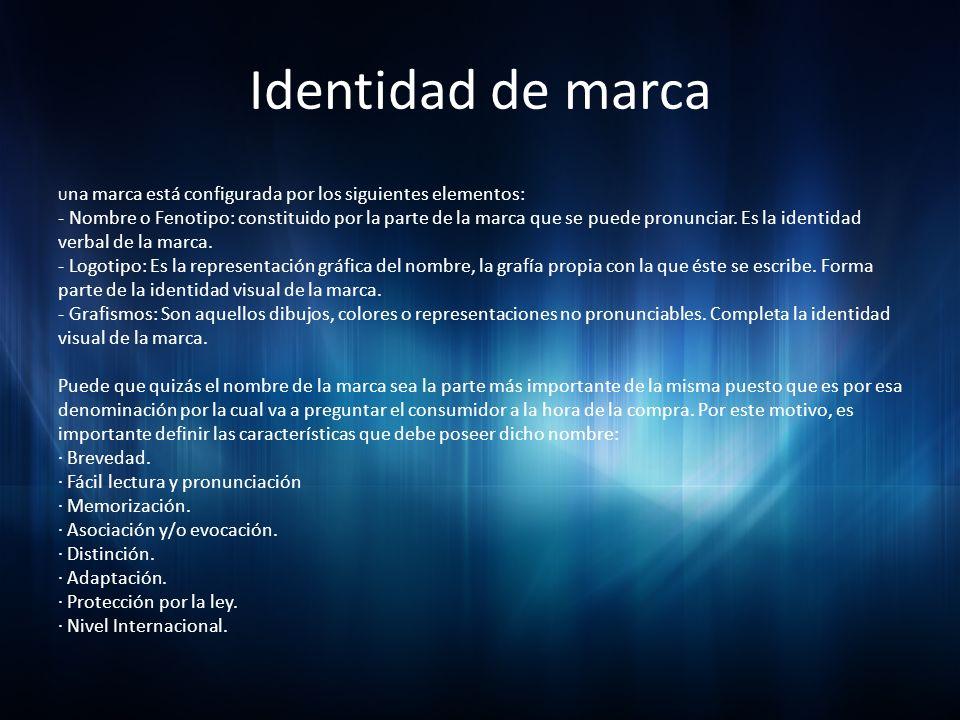 Identidad de marca U na marca está configurada por los siguientes elementos: - Nombre o Fenotipo: constituido por la parte de la marca que se puede pr