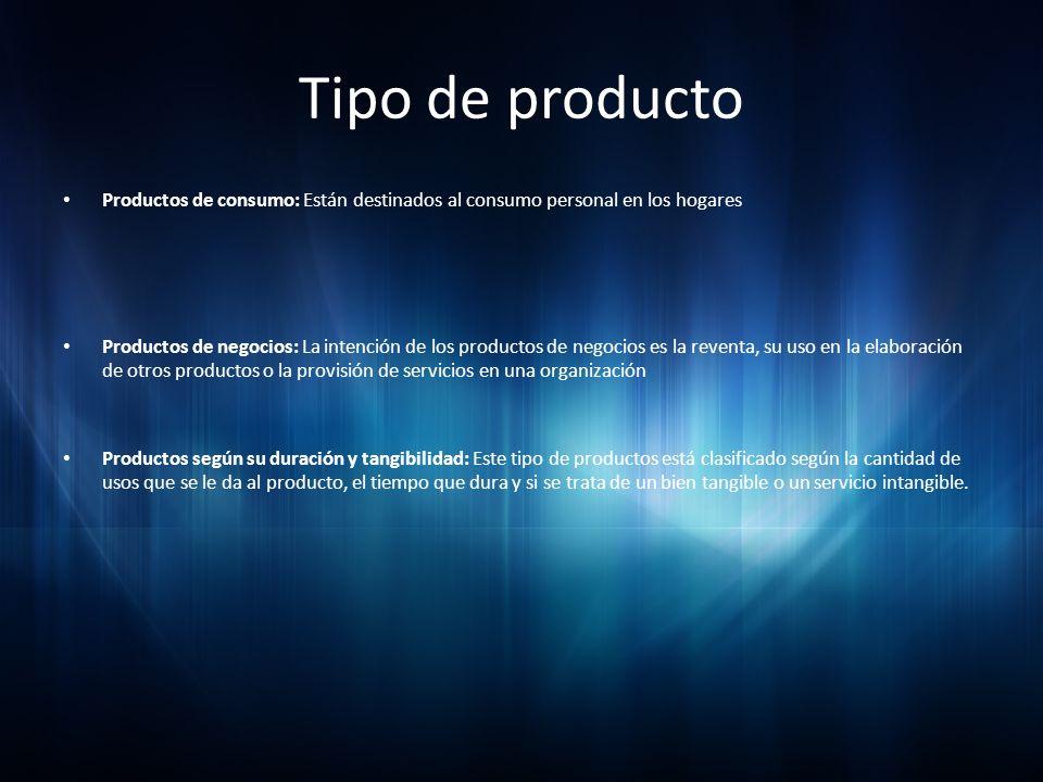 Tipo de producto Productos de consumo: Están destinados al consumo personal en los hogares Productos de negocios: La intención de los productos de neg