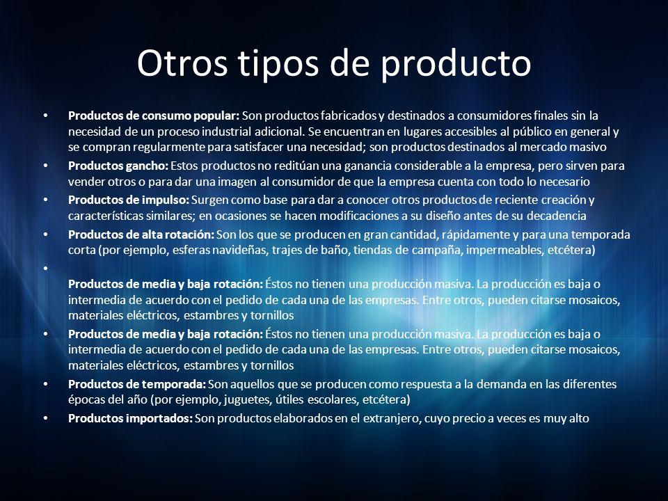 Otros tipos de producto Productos de consumo popular: Son productos fabricados y destinados a consumidores finales sin la necesidad de un proceso indu