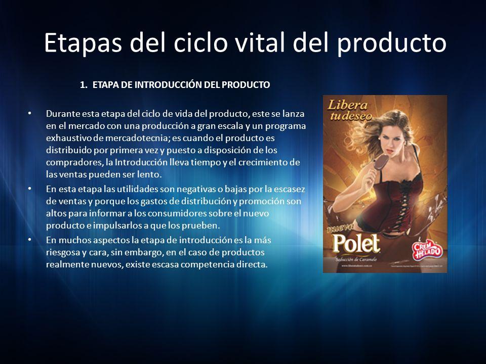 Etapas del ciclo vital del producto 1. ETAPA DE INTRODUCCIÓN DEL PRODUCTO Durante esta etapa del ciclo de vida del producto, este se lanza en el merca
