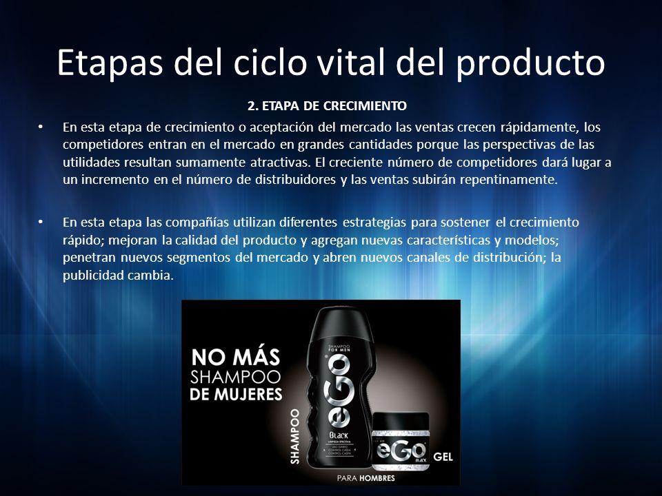 Etapas del ciclo vital del producto 2. ETAPA DE CRECIMIENTO En esta etapa de crecimiento o aceptación del mercado las ventas crecen rápidamente, los c