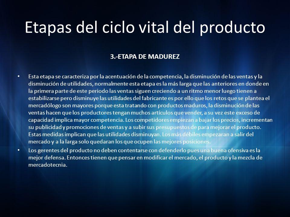 Etapas del ciclo vital del producto 3.-ETAPA DE MADUREZ Esta etapa se caracteriza por la acentuación de la competencia, la disminución de las ventas y