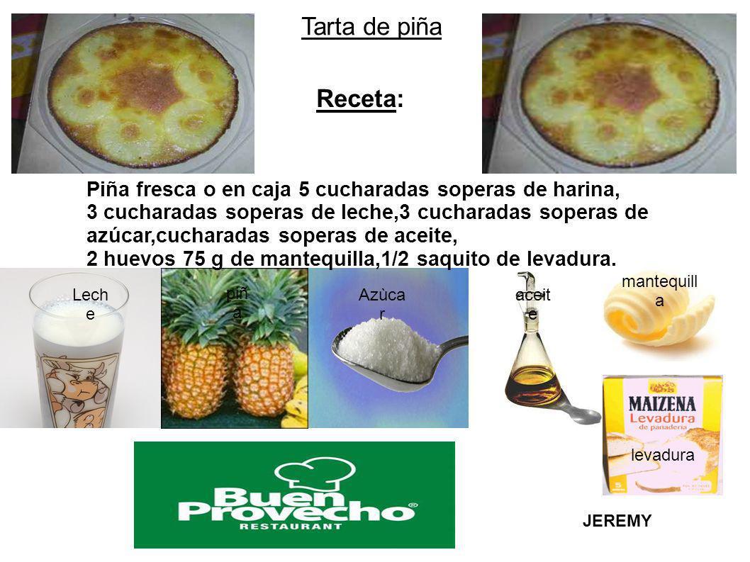 Tarta de piña Lech e Azùca r piñ a aceit e Receta: Piña fresca o en caja 5 cucharadas soperas de harina, 3 cucharadas soperas de leche,3 cucharadas so
