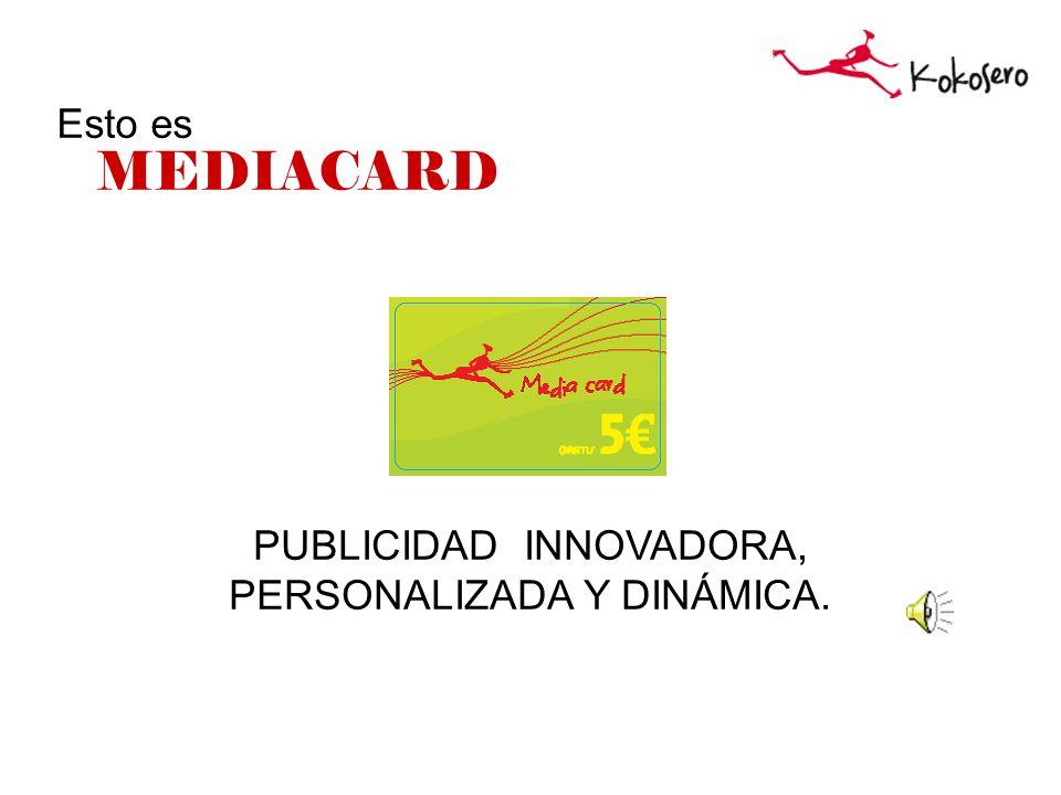 Esto es MEDIACARD PUBLICIDAD INNOVADORA, PERSONALIZADA Y DINÁMICA.