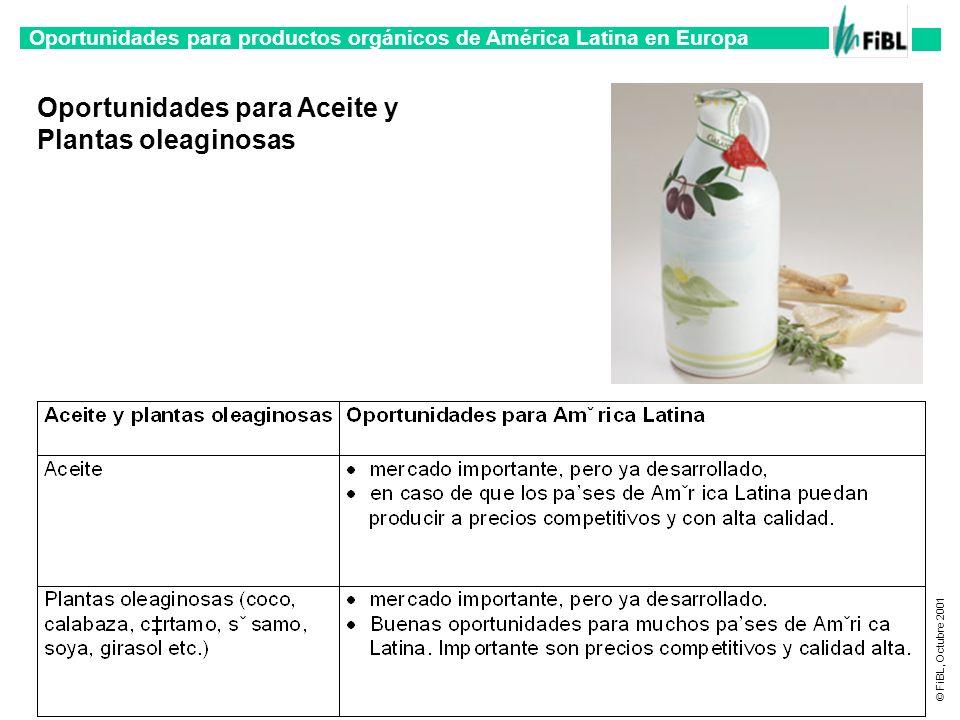 Oportunidades para productos orgánicos de América Latina en Europa © FiBL, Octubre 2001 Oportunidades para Aceite y Plantas oleaginosas