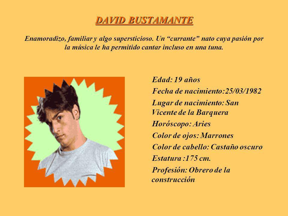 DAVID BUSTAMANTE DAVID BUSTAMANTE Enamoradizo, familiar y algo supersticioso.