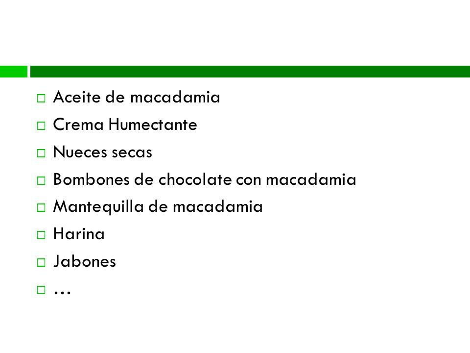 Diversidad de productos Aceite de macadamia Crema Humectante Nueces secas Bombones de chocolate con macadamia Mantequilla de macadamia Harina Jabones …