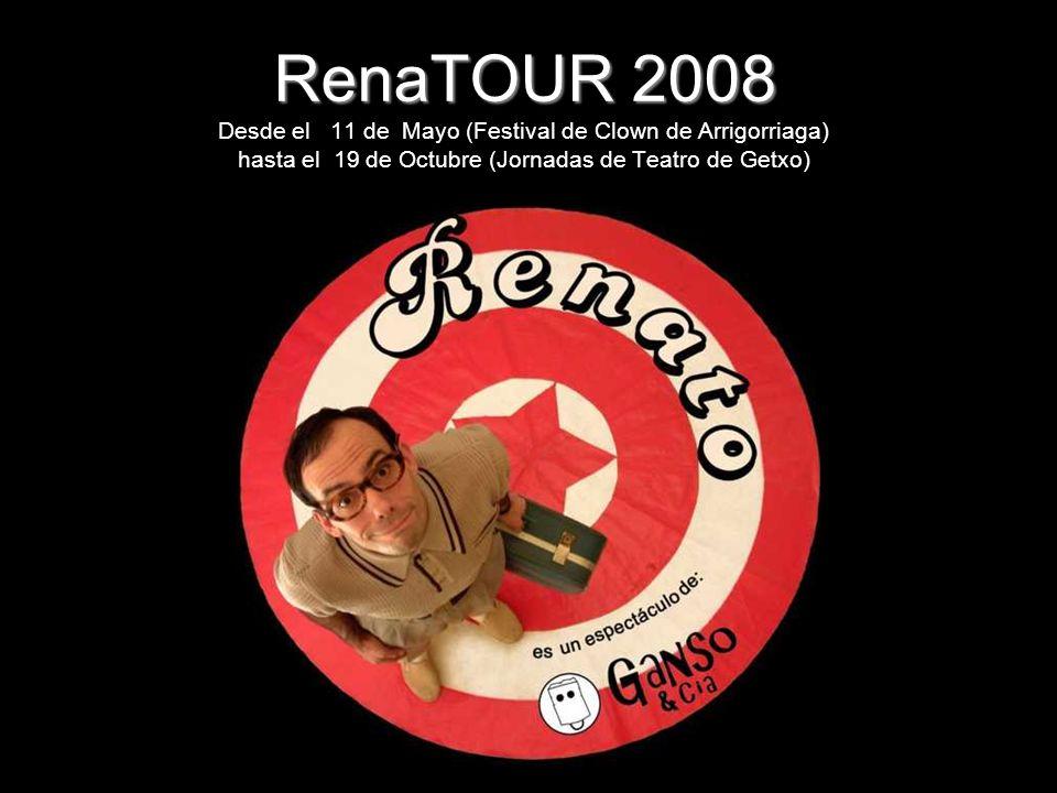 RenaTOUR 2008 RenaTOUR 2008 Desde el 11 de Mayo (Festival de Clown de Arrigorriaga) hasta el 19 de Octubre (Jornadas de Teatro de Getxo)