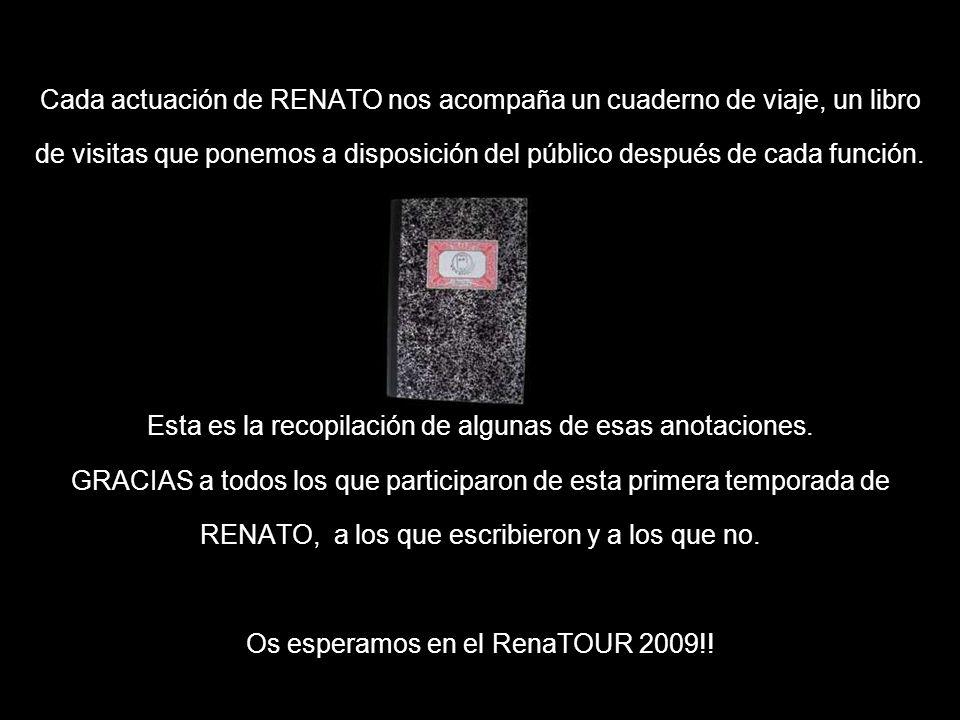 Cada actuación de RENATO nos acompaña un cuaderno de viaje, un libro de visitas que ponemos a disposición del público después de cada función. Esta es