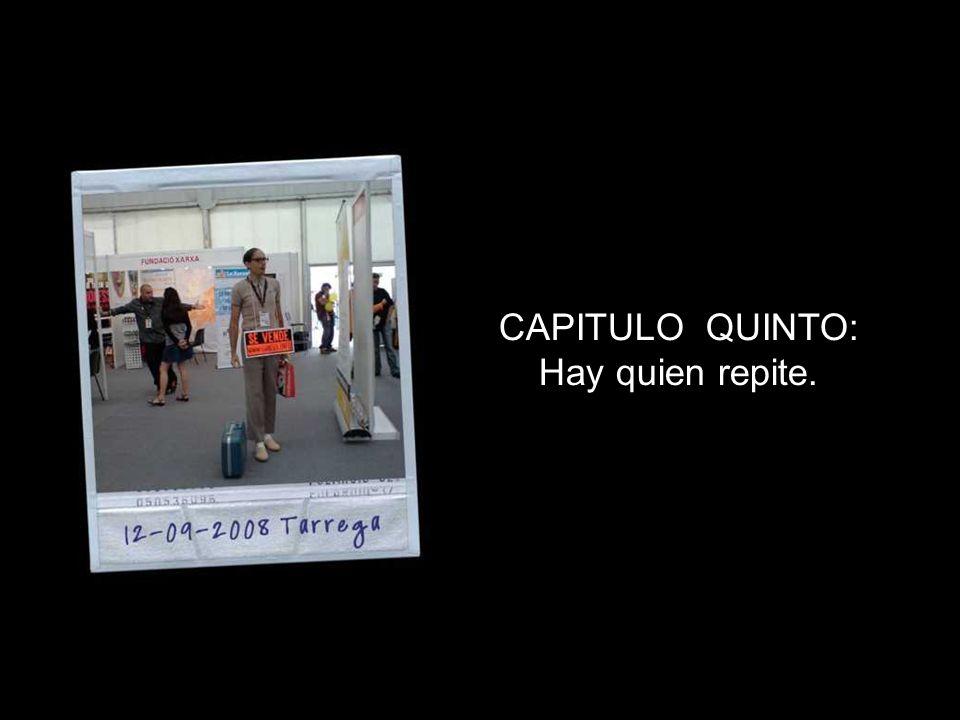 CAPITULO QUINTO: Hay quien repite.