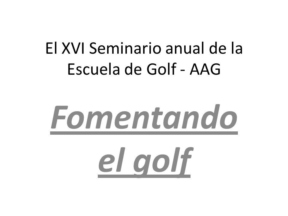 El XVI Seminario anual de la Escuela de Golf - AAG Fomentando el golf