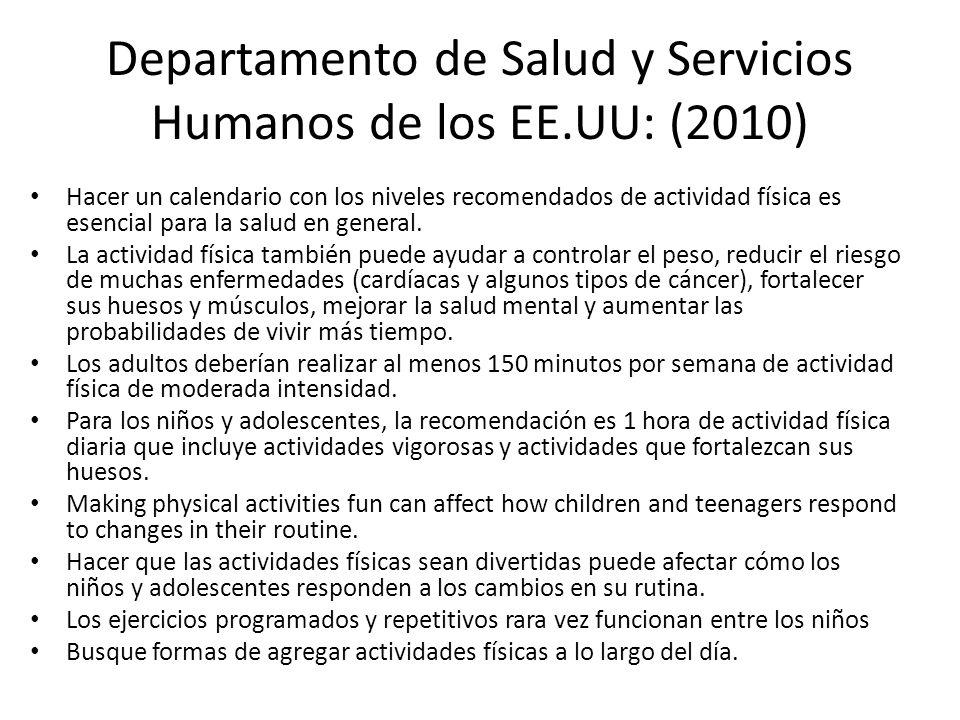 Departamento de Salud y Servicios Humanos de los EE.UU: (2010) Hacer un calendario con los niveles recomendados de actividad física es esencial para la salud en general.