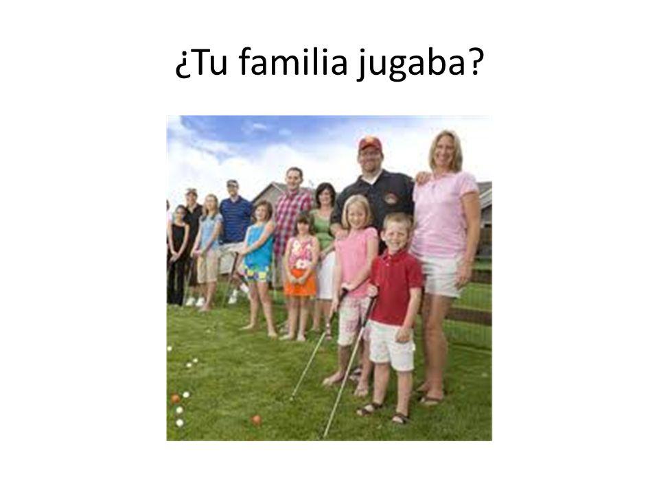 ¿Tu familia jugaba