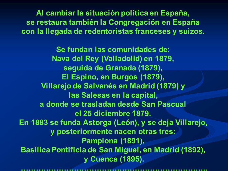 Al cambiar la situación política en España, se restaura también la Congregación en España con la llegada de redentoristas franceses y suizos.