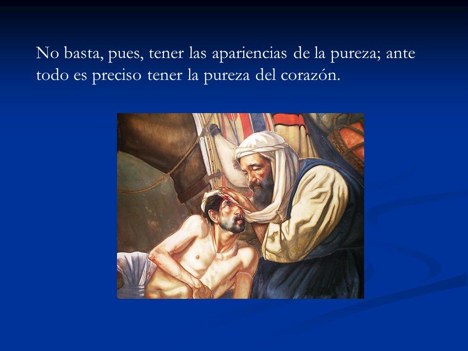 No basta, pues, tener las apariencias de la pureza; ante todo es preciso tener la pureza del corazón.