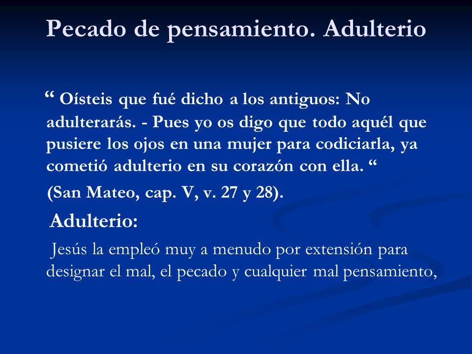 Pecado de pensamiento.Adulterio Oísteis que fué dicho a los antiguos: No adulterarás.