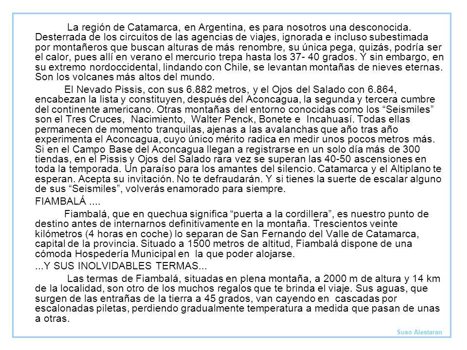 La región de Catamarca, en Argentina, es para nosotros una desconocida. Desterrada de los circuitos de las agencias de viajes, ignorada e incluso sube