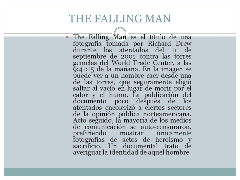 THE FALLING MAN The Falling Man es el título de una fotografía tomada por Richard Drew durante los atentados del 11 de septiembre de 2001 contra las t