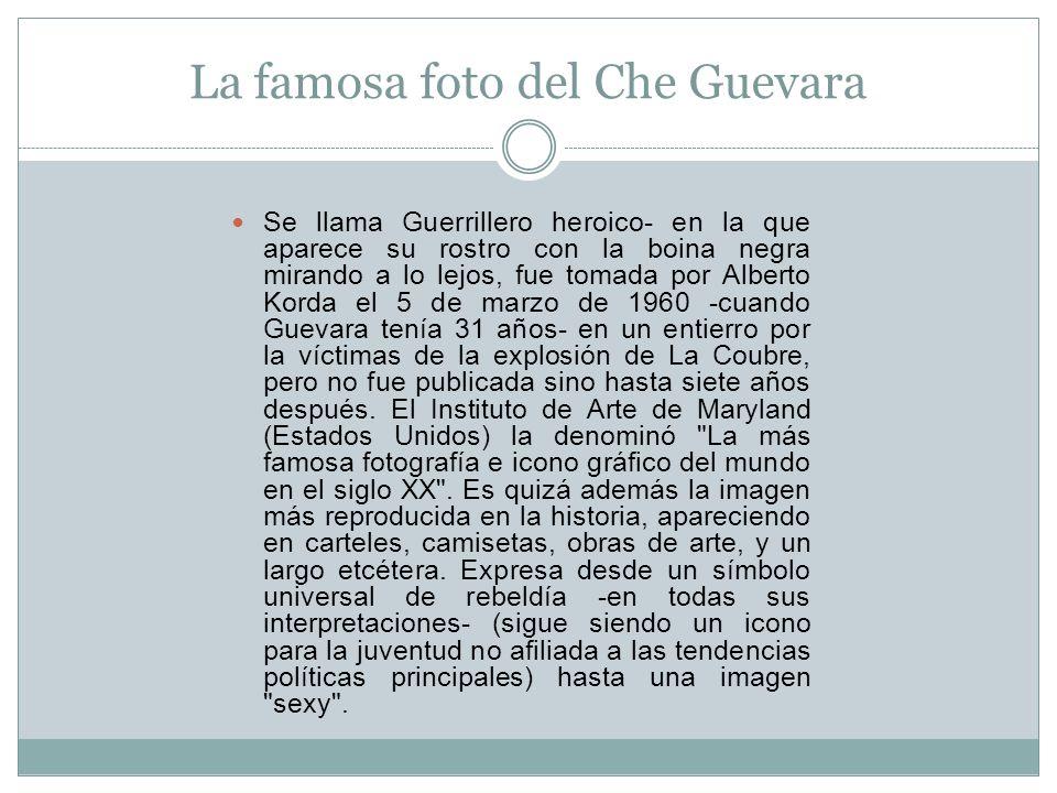 La famosa foto del Che Guevara Se llama Guerrillero heroico- en la que aparece su rostro con la boina negra mirando a lo lejos, fue tomada por Alberto